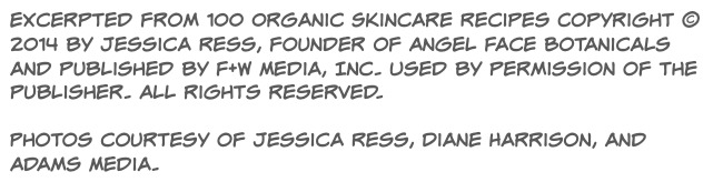 excerpted from 100 organic skincare recipies