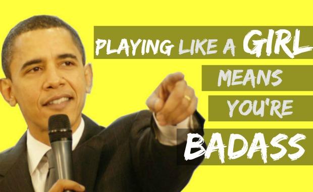 play like a girl obama mic drop girls play badass