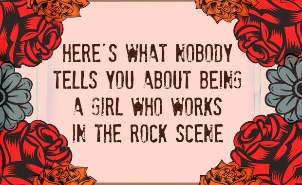 stuff nobody tells you about being a girl who works in the rock scene